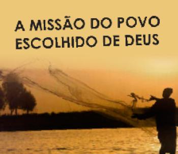 A missão do povo escolhido de Deus