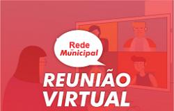 Rede Municipal: ATENÇÃO REPRESENTANTES DA REDE MUNICIPAL REUNIÃO VIRTUAL 11 DE DEZEMBRO
