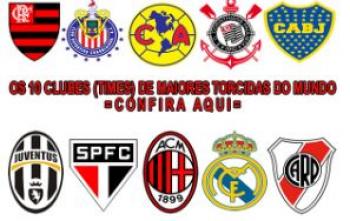 OS 10 CLUBES DE MAIORES TORCIDAS DO MUNDO CONFIRA AQUI