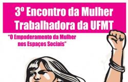 3º Encontro da Mulher Trabalhadora da UFMT - 09.03.16