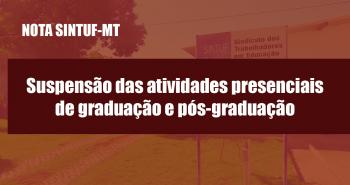 Nota do SINTUF-MT sobre a decisão do CONSEPE de suspender as atividades presenciais de graduação e pós-graduação por prazo indeterminado