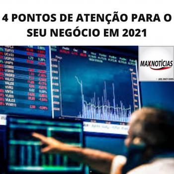 4 PONTOS DE ATENÇÃO PARA O SEU NEGÓCIO EM 2021