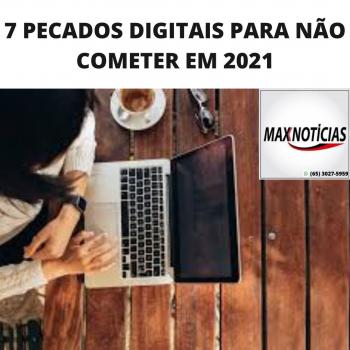 7 PECADOS DIGITAIS PARA NÃO COMETER EM 2021