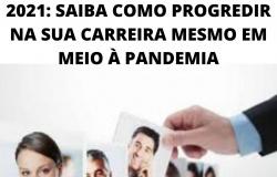 2021: SAIBA COMO PROGREDIR NA SUA CARREIRA MESMO EM MEIO À PANDEMIA