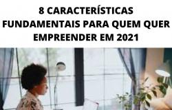 8 CARACTERÍSTICAS FUNDAMENTAIS PARA QUEM QUER EMPREENDER EM 2021