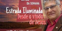 Estrada Iluminada: Desde a vinda de Jesus