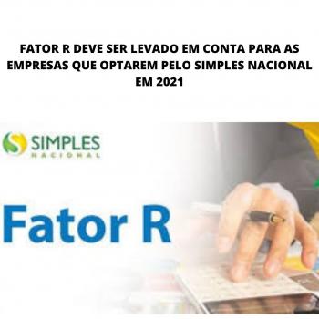 FATOR R DEVE SER LEVADO EM CONTA PARA AS EMPRESAS QUE OPTAREM PELO SIMPLES NACIONAL EM 2021