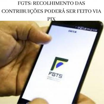 FGTS: RECOLHIMENTO DAS CONTRIBUIÇÕES PODERÁ SER FEITO VIA PIX