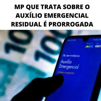 MP QUE TRATA SOBRE O AUXÍLIO EMERGENCIAL RESIDUAL É PRORROGADA