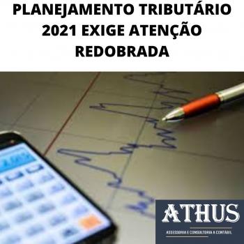 PLANEJAMENTO TRIBUTÁRIO 2021 EXIGE ATENÇÃO REDOBRADA