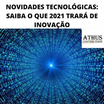 NOVIDADES TECNOLÓGICAS: SAIBA O QUE 2021 TRARÁ DE INOVAÇÃO