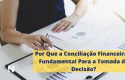 POR QUE A CONCILIAÇÃO FINANCEIRA É FUNDAMENTAL PARA A TOMADA DE DECISÃO?