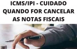 ICMS/IPI - CUIDADO QUANDO FOR CANCELAR AS NOTAS FISCAIS